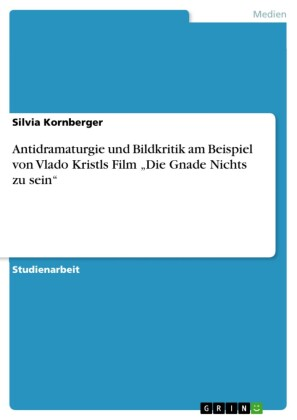 Antidramaturgie und Bildkritik am Beispiel von Vlado Kristls Film 'Die Gnade Nichts zu sein'