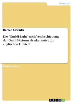 Die 'GmbH-Light' nach Verabschiedung der GmbH-Reform als Alternative zur englischen Limited