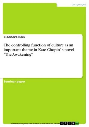 The controlling function of culture as an important theme in Kate Chopin`s novel 'The Awakening'