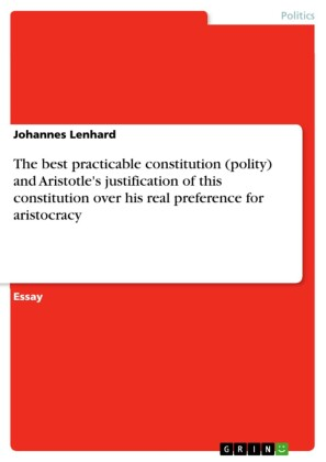 The best practicable constitution (polity) and Aristotle's justification of this constitution over his real preference for aristocracy