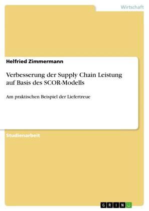 Verbesserung der Supply Chain Leistung auf Basis des SCOR-Modells