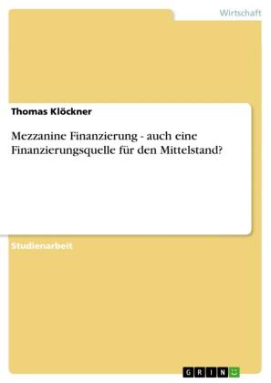 Mezzanine Finanzierung - auch eine Finanzierungsquelle für den Mittelstand?