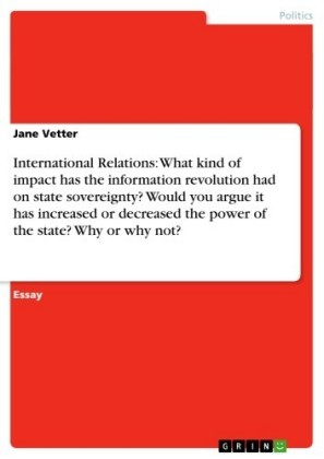 International Relations: What kind of impact has the information revolution had on state sovereignty Would you argue it has increased or decreased the power of the state Why or why not