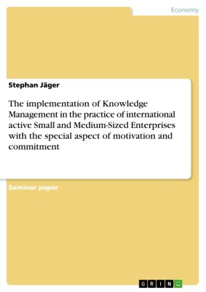 The implementation of Knowledge Management in the practice of international active Small and Medium-Sized Enterprises with the special aspect of motivation and commitment