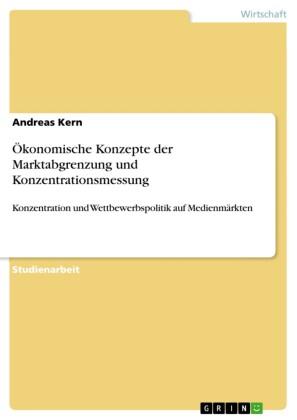 Ökonomische Konzepte der Marktabgrenzung und Konzentrationsmessung