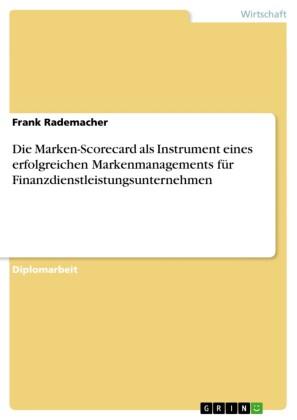 Die Marken-Scorecard als Instrument eines erfolgreichen Markenmanagements für Finanzdienstleistungsunternehmen