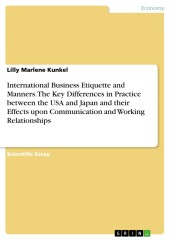 International Business Etiquette and Manners. The Key Differences in Practice between the USA and Japan and their Effects upon Communication and Working Relationships