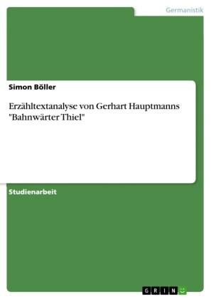 Erzähltextanalyse von Gerhart Hauptmanns 'Bahnwärter Thiel'