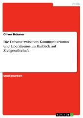 Die Debatte zwischen Kommunitarismus und Liberalismus im Hinblick auf Zivilgesellschaft