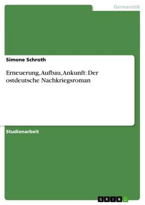 Erneuerung, Aufbau, Ankunft: Der ostdeutsche Nachkriegsroman