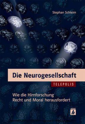 Die Neurogesellschaft (TELEPOLIS): Wie die Hirnforschung Recht und Moral herausfordert