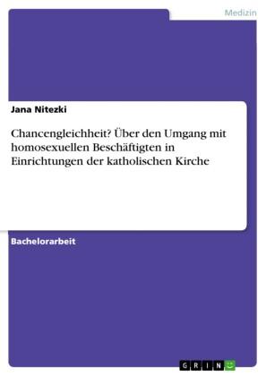 Chancengleichheit? Über den Umgang mit homosexuellen Beschäftigten in Einrichtungen der katholischen Kirche