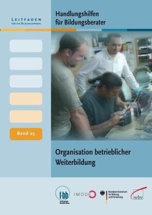 Handlungshilfen für Bildungsberater: Organisation betrieblicher Weiterbildung