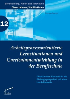 Arbeitsprozessorientierte Lernsituationen und Curriculumentwicklung in der Berufsschule