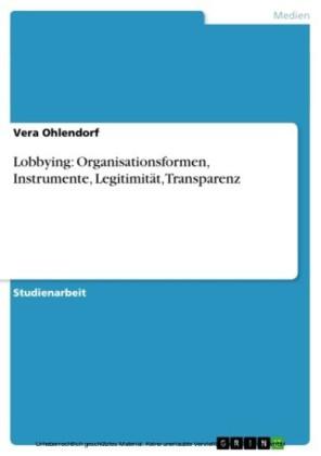 Lobbying: Organisationsformen, Instrumente, Legitimität, Transparenz