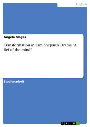 Transformation in Sam Shepards Drama 'A lief of the mind'