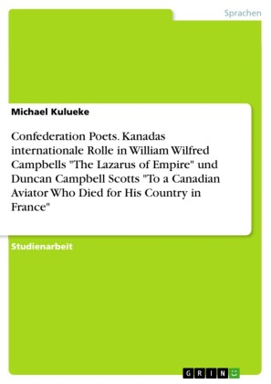 Confederation Poets. Kanadas internationale Rolle in William Wilfred Campbells 'The Lazarus of Empire' und Duncan Campbell Scotts 'To a Canadian Aviator Who Died for His Country in France'