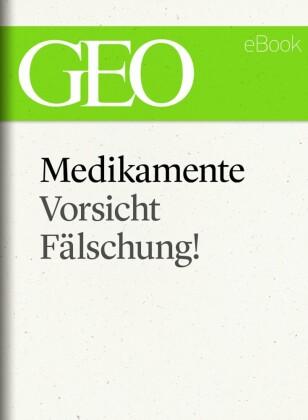 Medikamente: Vorsicht, Fälschung! (GEO eBook Single)