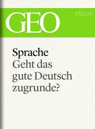Sprache: Geht das gute Deutsch zugrunde? (GEO eBook Single)