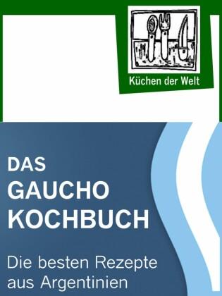 Das Gaucho Kochbuch - Argentinische Rezepte