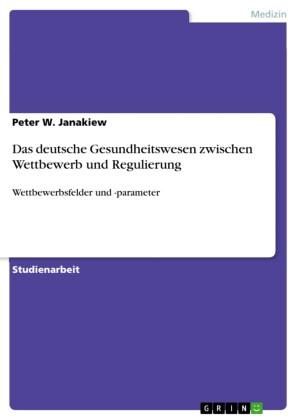 Das deutsche Gesundheitswesen zwischen Wettbewerb und Regulierung