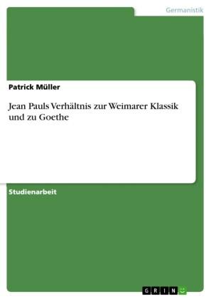 Jean Pauls Verhältnis zur Weimarer Klassik und zu Goethe