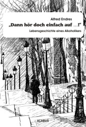 """""""Dann hör doch einfach auf...!"""" - Lebensgeschichte eines Alkoholikers Cover"""