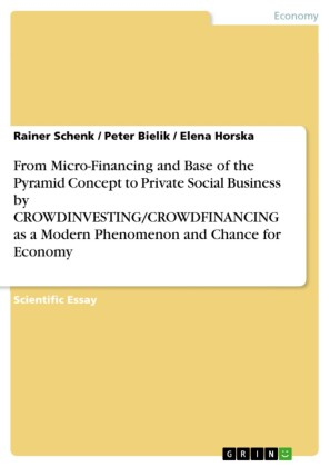 From Micro-Financing and Base of the Pyramid Concept to Private Social Business by CROWDINVESTING/CROWDFINANCING as a Modern Phenomenon and Chance for Economy