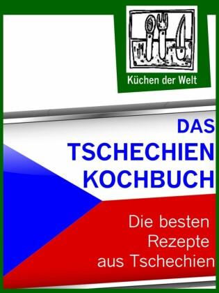 Das Tschechien Kochbuch - Die besten tschechischen Rezepte