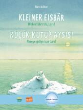 Kleiner Eisbär - wohin fährst du, Lars?, Deutsch-Türkisch;Küçük Kutup Ayisi - Nereye gidiyorsun Lars?