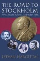 Road to Stockholm: Nobel Prizes, Science, and Scientists