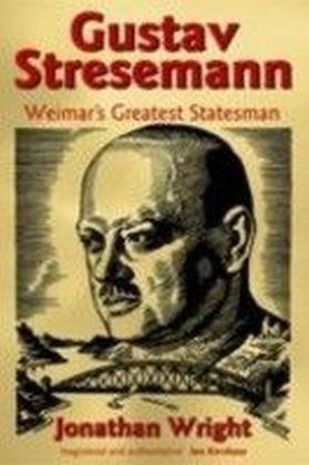 Gustav Stresemann:Weimar's Greatest Statesman