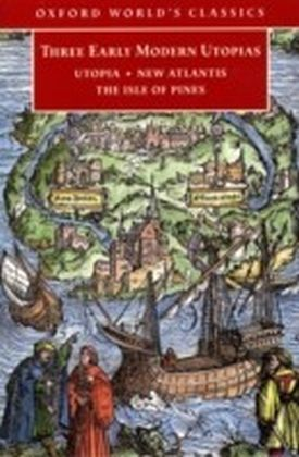 Three Early Modern Utopias : Thomas More: Utopia / Francis Bacon: New Atlantis / Henry Neville: The Isle of Pines