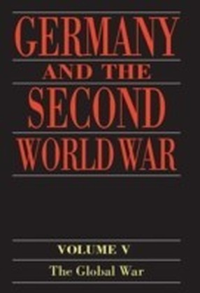 Germany and the Second World War:Volume 5: Organization and Mobilization of the German Sphere of Power. Part I: Wartime Administration, Economy, and Manpower Resources, 1939-1941