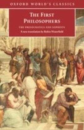 First Philosophers : The Presocratics and Sophists