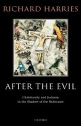 After the Evil Christianity and Judaism in the Shadow of the Holocaust