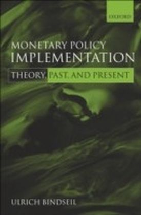 Monetary Policy Implementation:Theory, past, and present