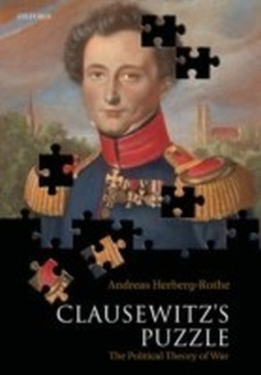Clausewitz's Puzzle:The Political Theory of War