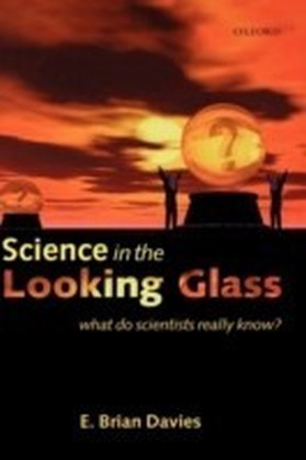 Science in the Looking Glass What Do Scientists Really Know?