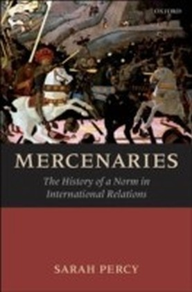 Mercenaries:The History of a Norm in International Relations