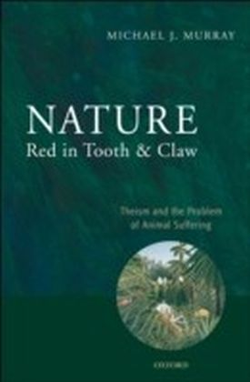Nature Red in Tooth and Claw Theism and the Problem of Animal Suffering