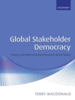 Global Stakeholder Democracy:Power and Representation Beyond Liberal States