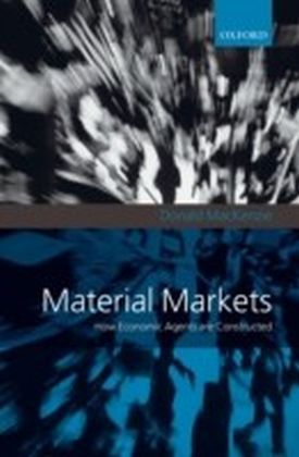 Material Markets How Economic Agents are Constructed