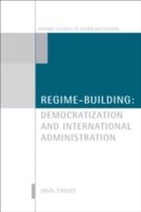 Regime-Building:Democratization and International Administration