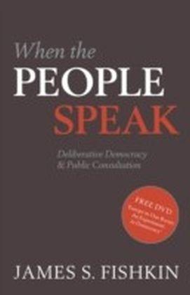 When the People Speak:Deliberative Democracy and Public Consultation