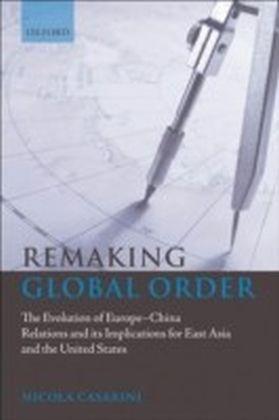 Remaking Global Order:The Evolution of Europe-China Relations and its Implications for East Asia and the United States