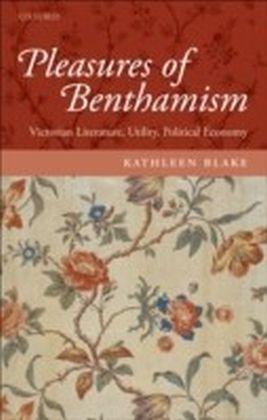 Pleasures of Benthamism:Victorian Literature, Utility, Political Economy