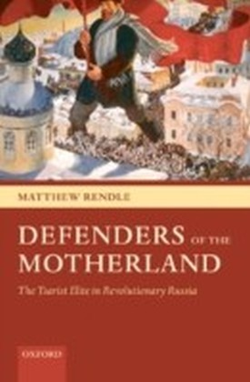 Defenders of the Motherland The Tsarist Elite in Revolutionary Russia