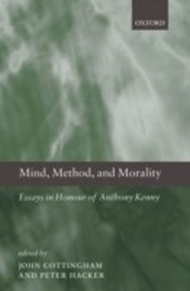Mind, Method, and Morality Essays in Honour of Anthony Kenny