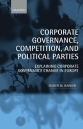 Corporate Governance, Competition, and Political Parties:Explaining Corporate Governance Change in Europe